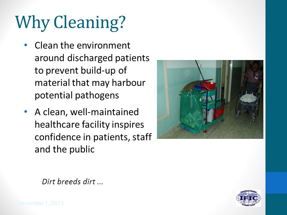 Why Cleaning Clean the environment around discharged patients to prevent build-up of material that may harbour potential pathogens.