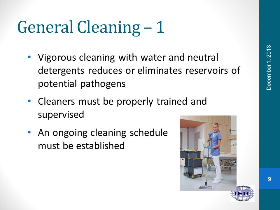 General Cleaning – 1 Vigorous cleaning with water and neutral detergents reduces or eliminates reservoirs of potential pathogens.