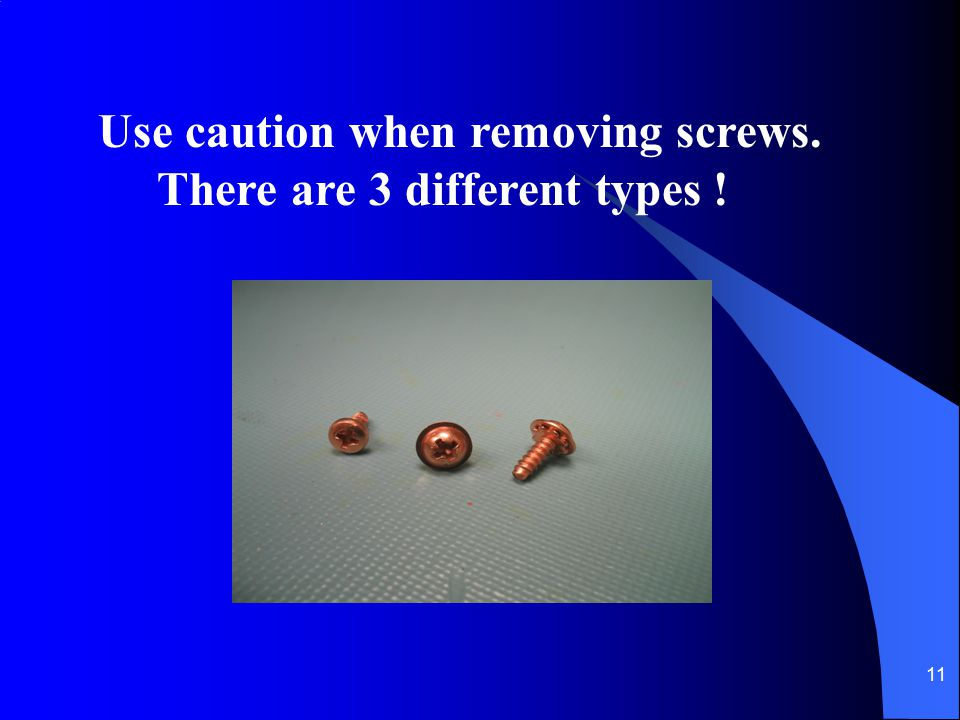 Use caution when removing screws.
