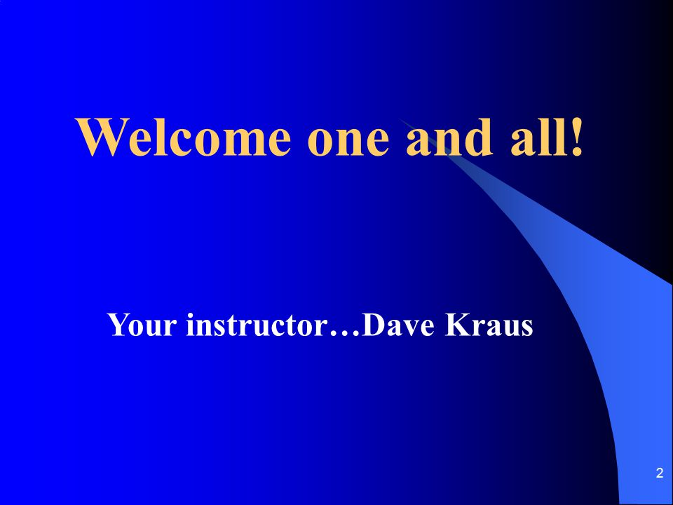 Welcome one and all! Your instructor…Dave Kraus