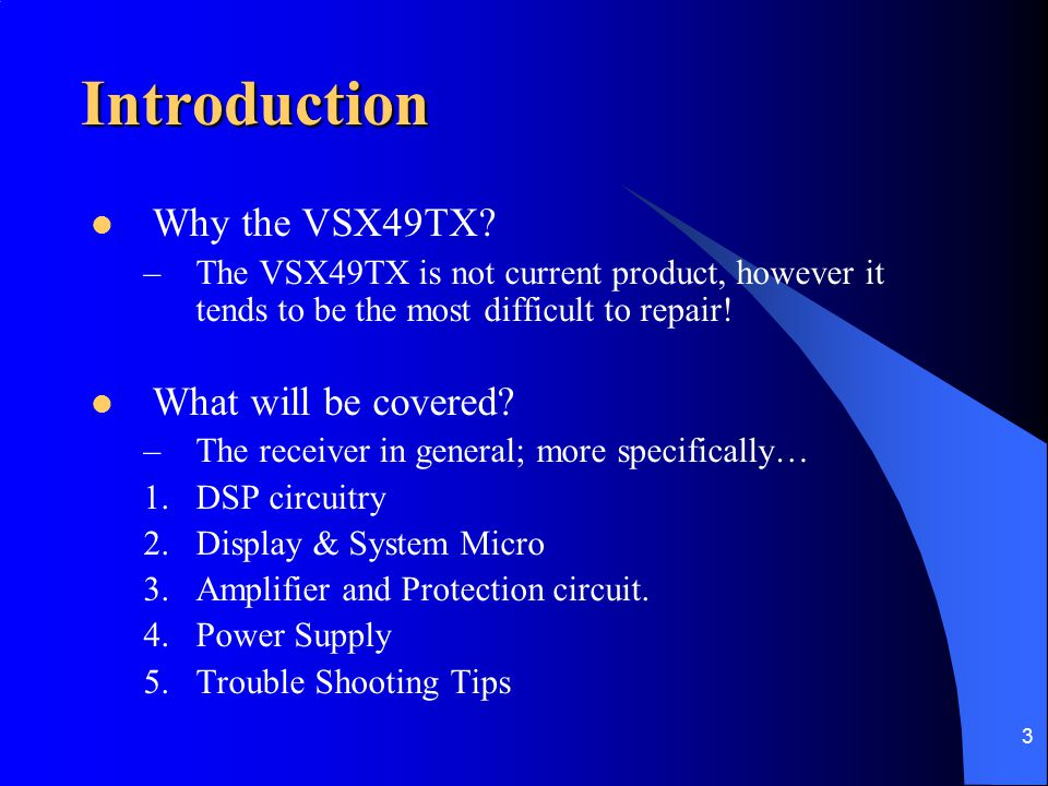 Introduction Why the VSX49TX What will be covered