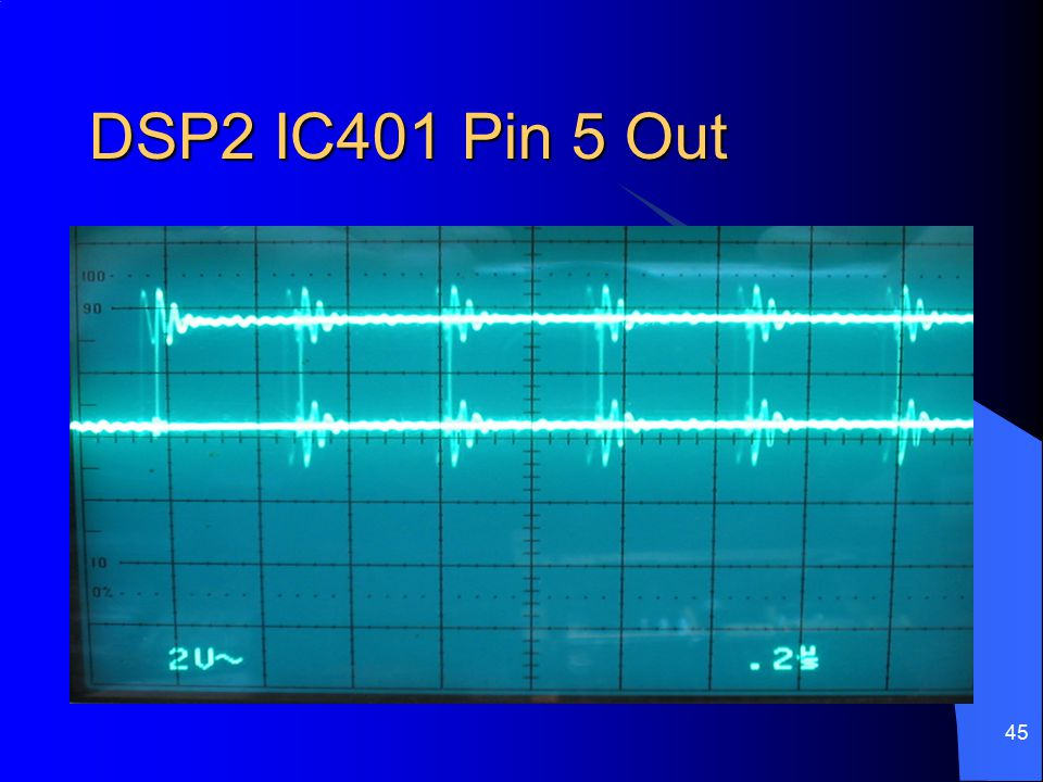 DSP2 IC401 Pin 5 Out