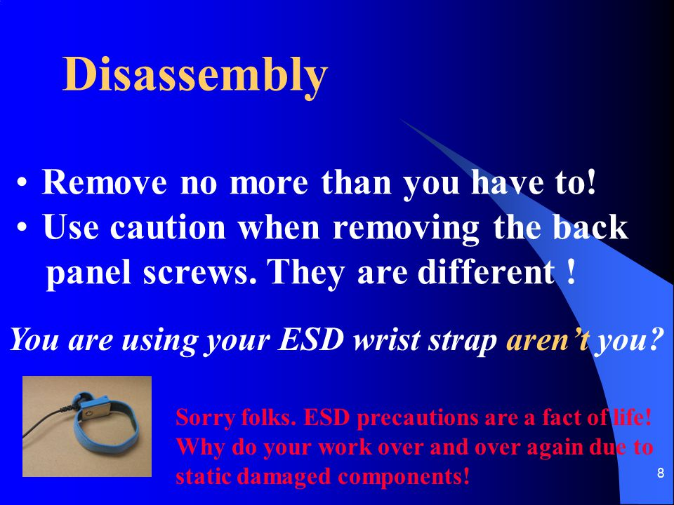 Disassembly Remove no more than you have to!