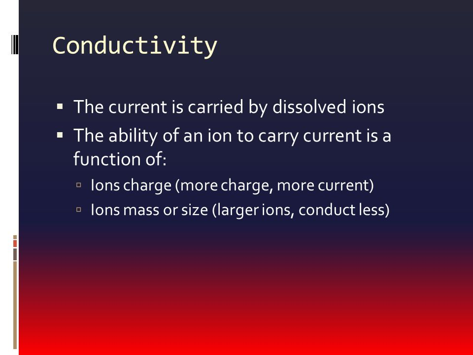 Conductivity The current is carried by dissolved ions