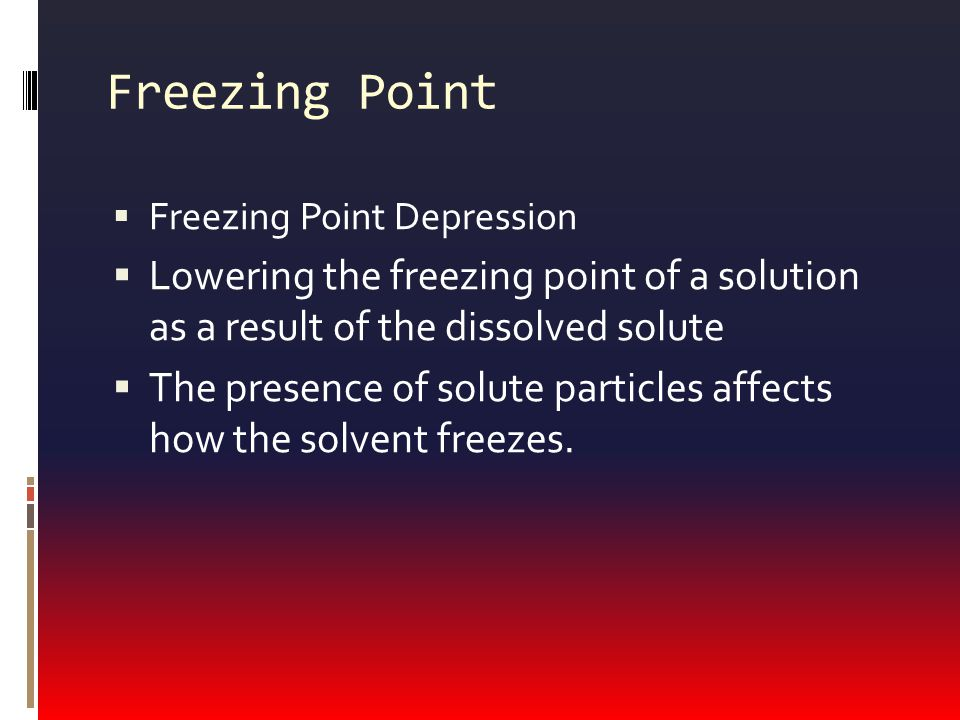 Freezing Point Freezing Point Depression. Lowering the freezing point of a solution as a result of the dissolved solute.
