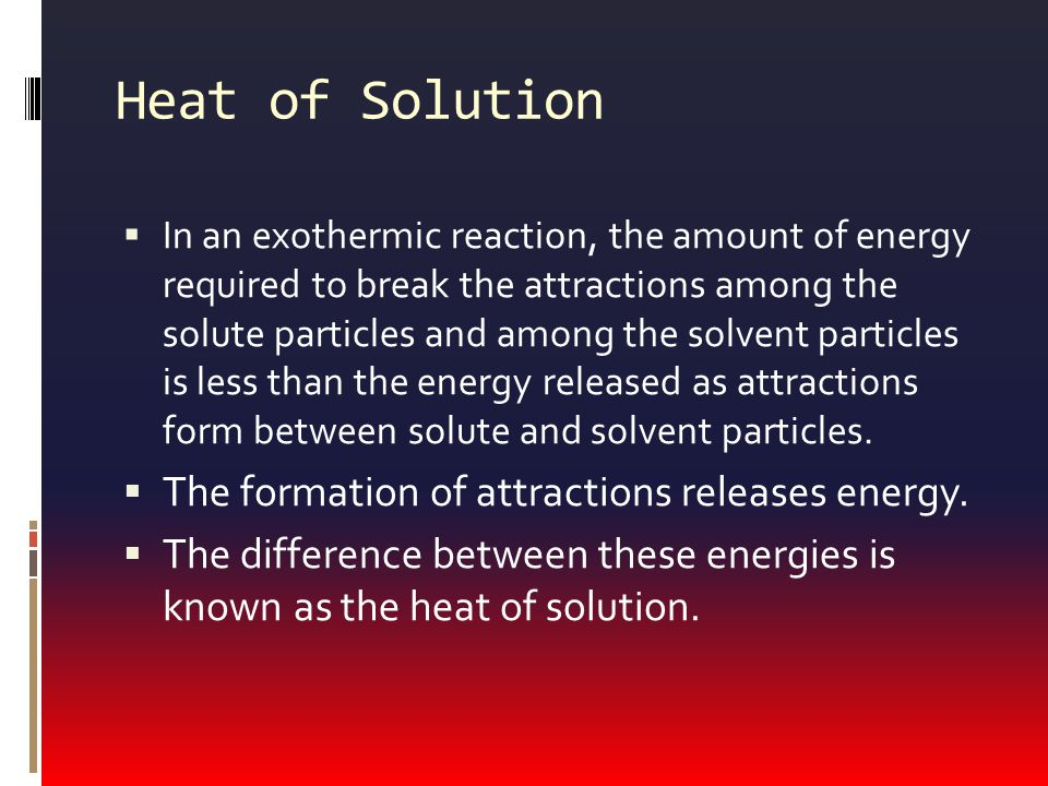 Heat of Solution The formation of attractions releases energy.