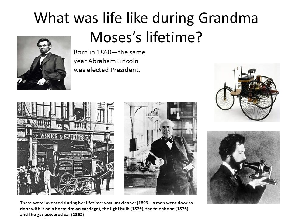 What was life like during Grandma Moses's lifetime