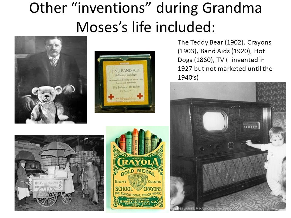Other inventions during Grandma Moses's life included: