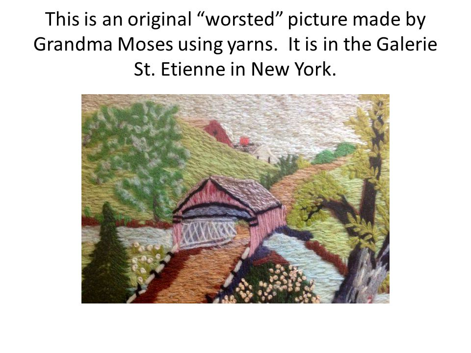 This is an original worsted picture made by Grandma Moses using yarns.