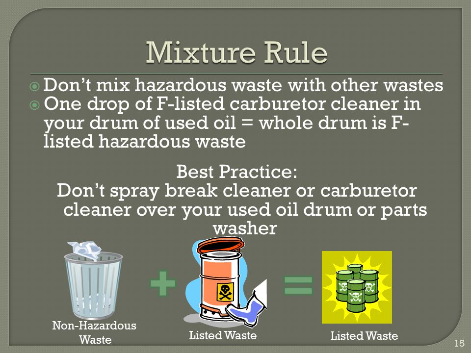 Mixture Rule Don't mix hazardous waste with other wastes
