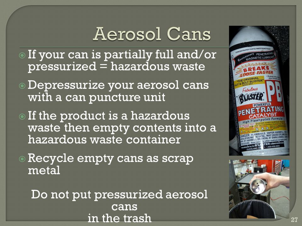 Do not put pressurized aerosol cans