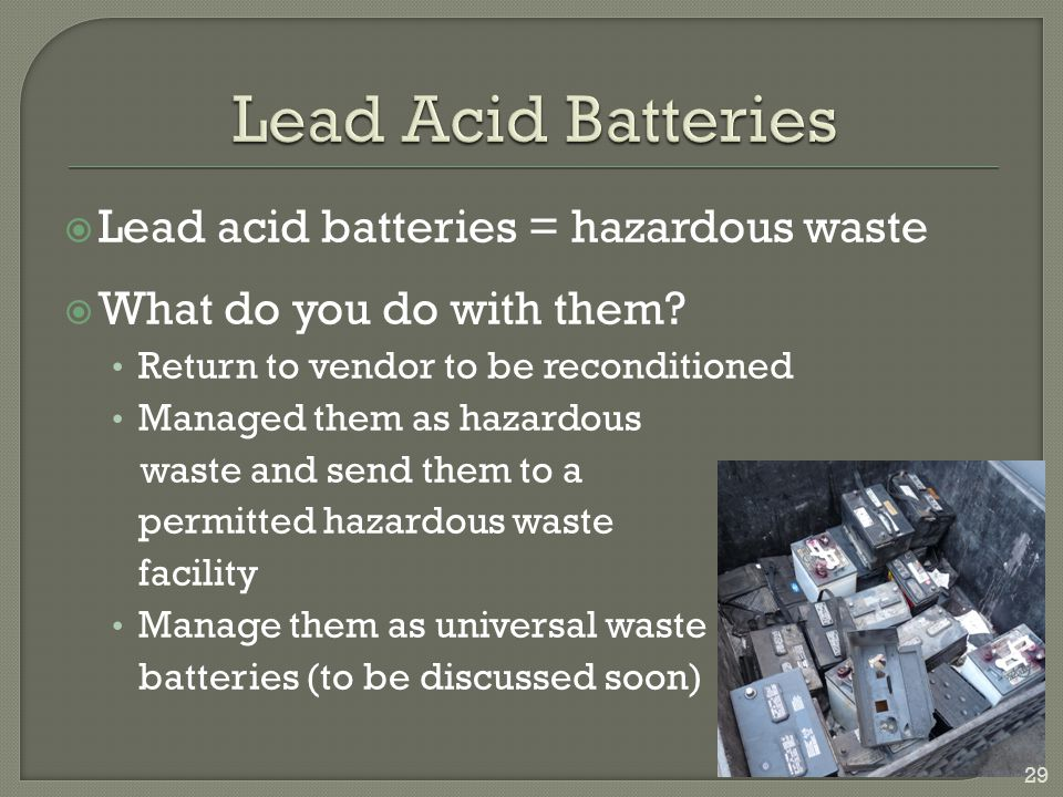 Lead Acid Batteries Lead acid batteries = hazardous waste