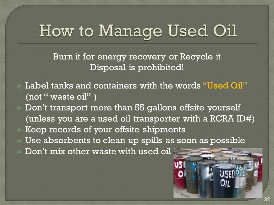 How to Manage Used Oil Burn it for energy recovery or Recycle it