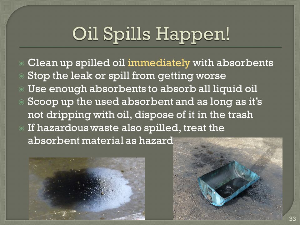 Oil Spills Happen! Clean up spilled oil immediately with absorbents
