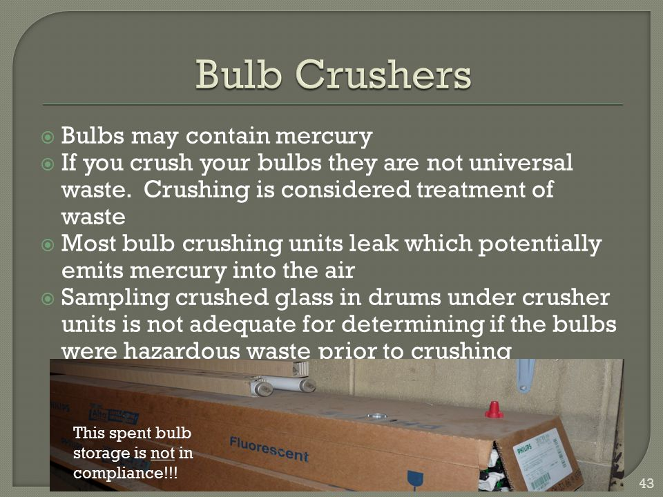 Bulb Crushers Bulbs may contain mercury