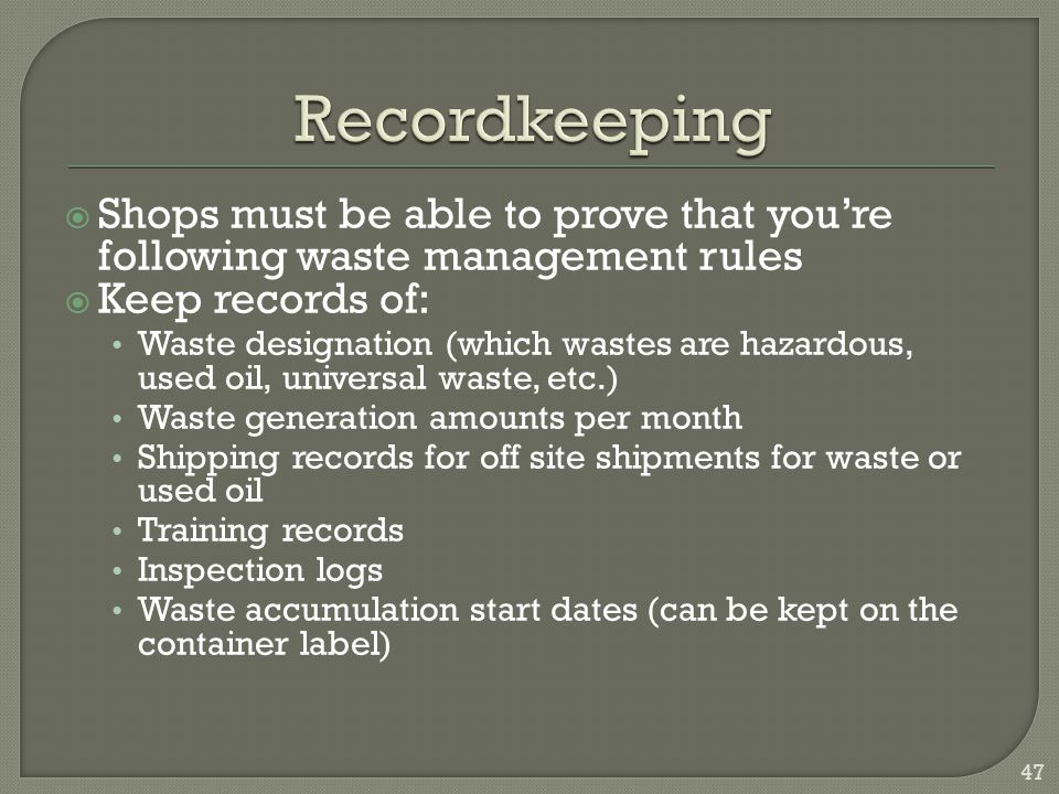 Recordkeeping Shops must be able to prove that you're following waste management rules. Keep records of: