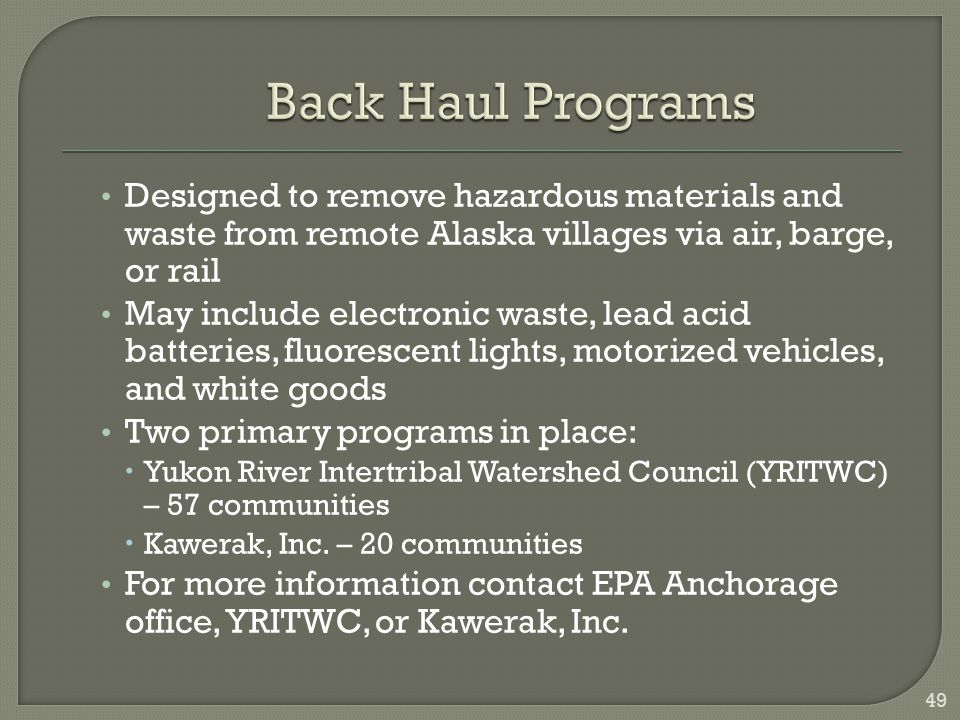 Back Haul Programs Designed to remove hazardous materials and waste from remote Alaska villages via air, barge, or rail.
