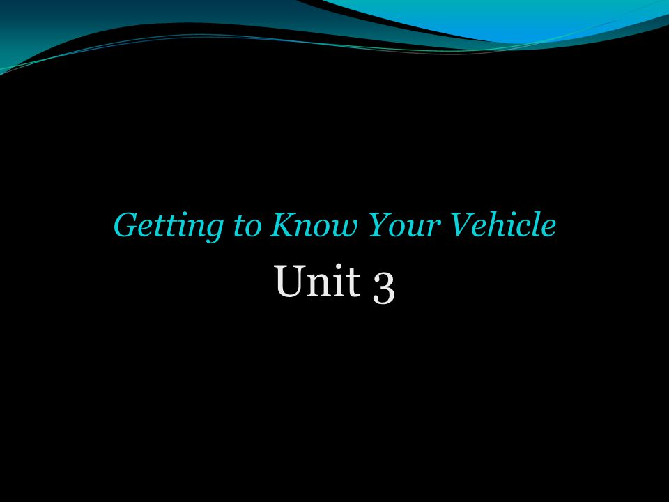 Getting to Know Your Vehicle