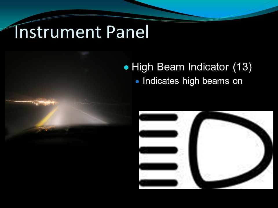 Instrument Panel High Beam Indicator (13) Indicates high beams on