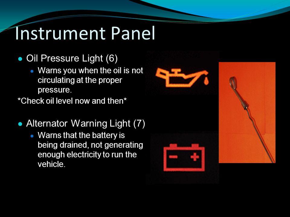 Instrument Panel Oil Pressure Light (6) Alternator Warning Light (7)