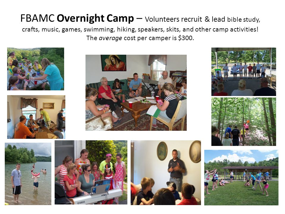 FBAMC Overnight Camp – Volunteers recruit & lead bible study, crafts, music, games, swimming, hiking, speakers, skits, and other camp activities.