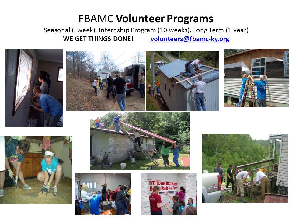 FBAMC Volunteer Programs Seasonal (I week), Internship Program (10 weeks), Long Term (1 year) WE GET THINGS DONE! volunteers@fbamc-ky.org