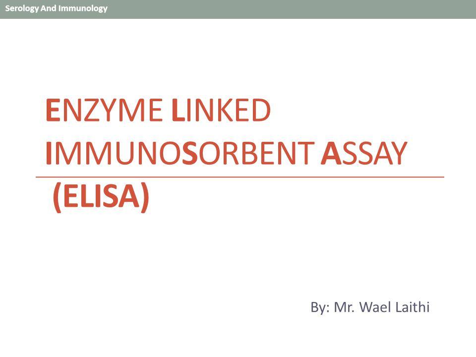 Enzyme Linked Immunosorbent Assay (ELISA)