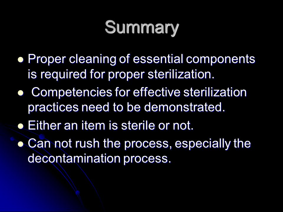 Summary Proper cleaning of essential components is required for proper sterilization.