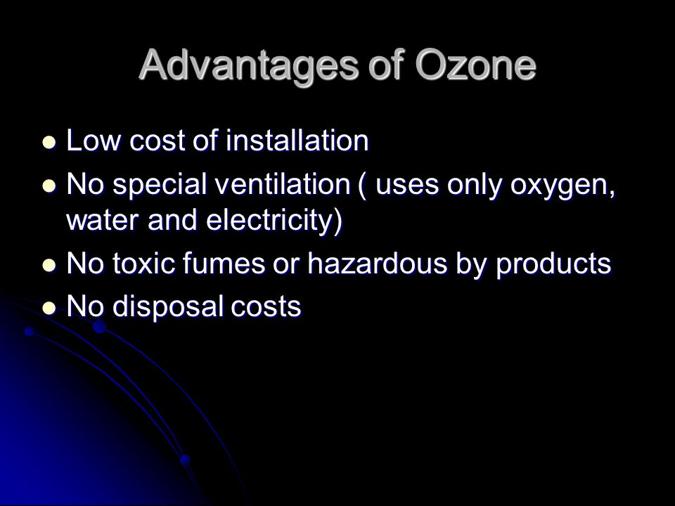 Advantages of Ozone Low cost of installation