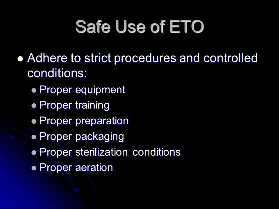 Safe Use of ETO Adhere to strict procedures and controlled conditions: