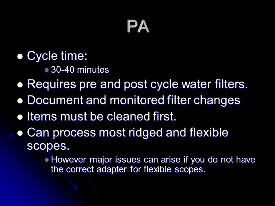 PA Cycle time: Requires pre and post cycle water filters.