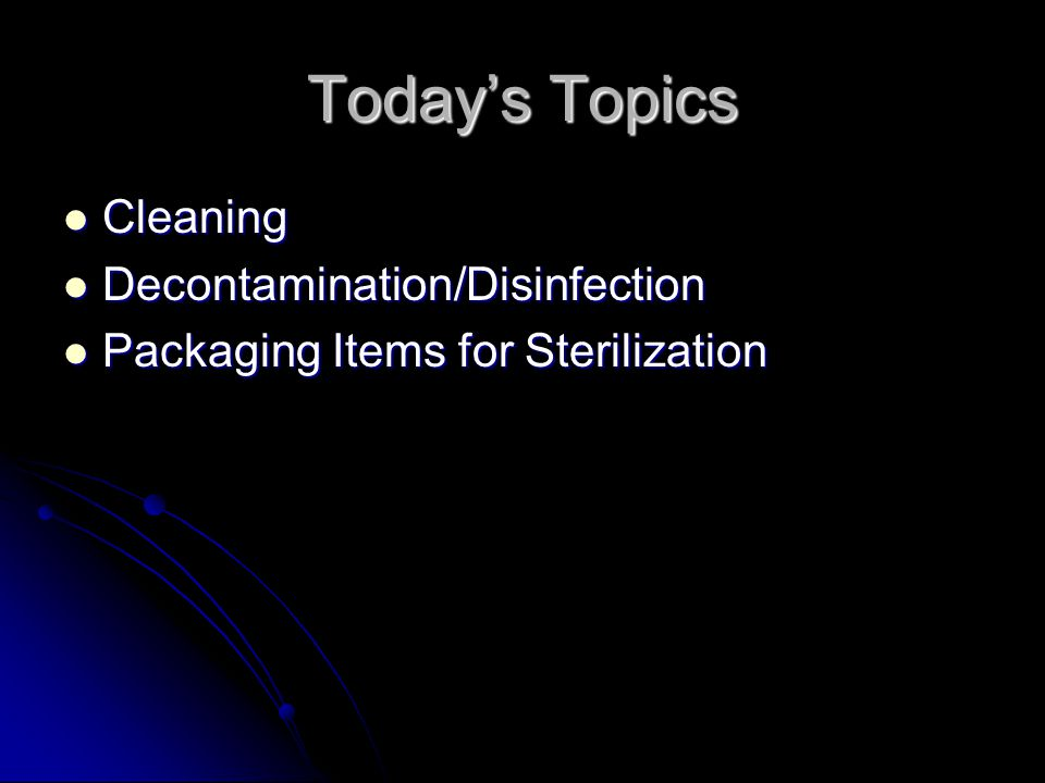 Today's Topics Cleaning Decontamination/Disinfection