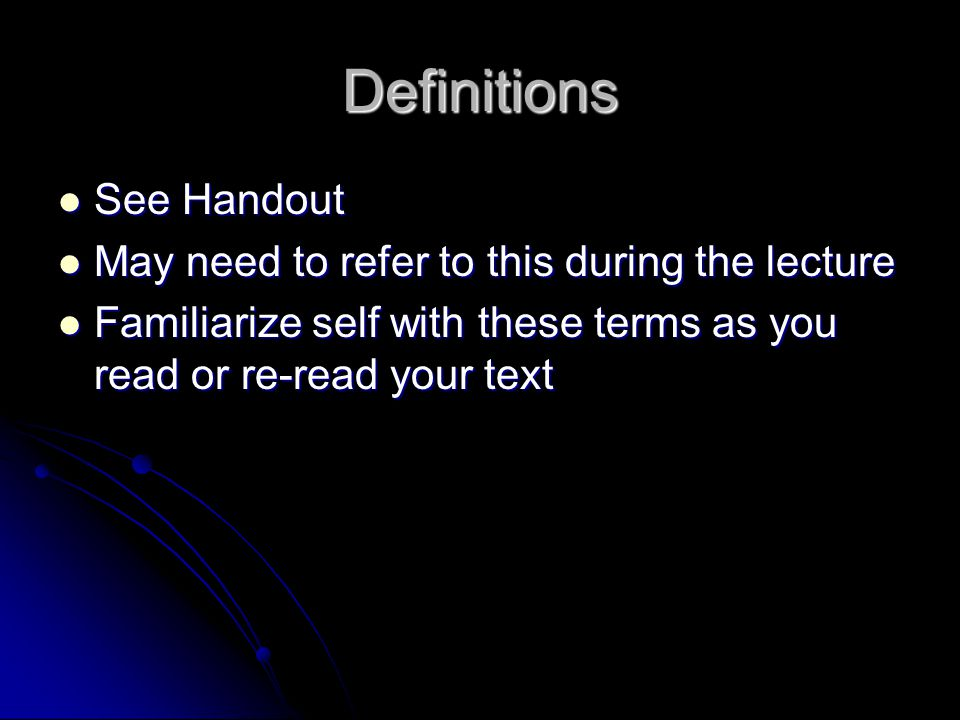 Definitions See Handout May need to refer to this during the lecture