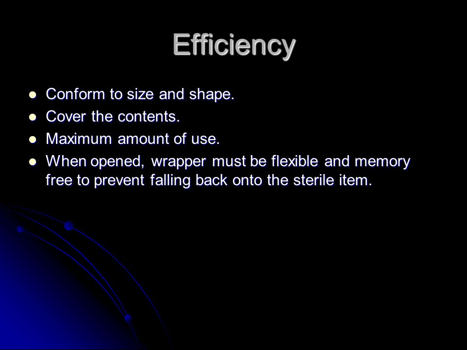Efficiency Conform to size and shape. Cover the contents.