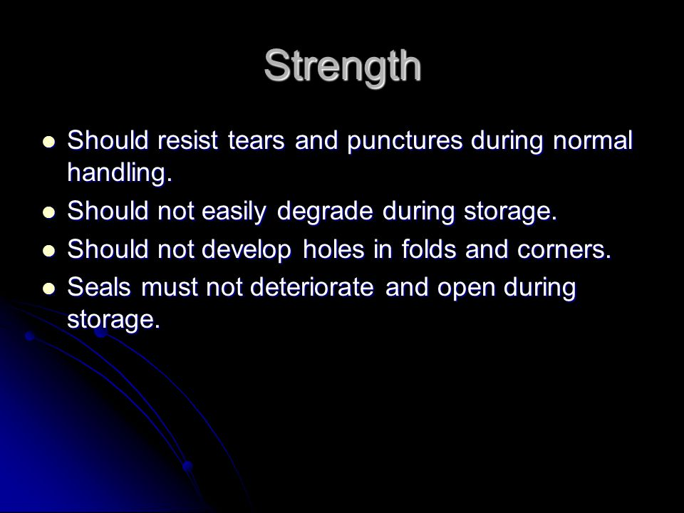 Strength Should resist tears and punctures during normal handling.