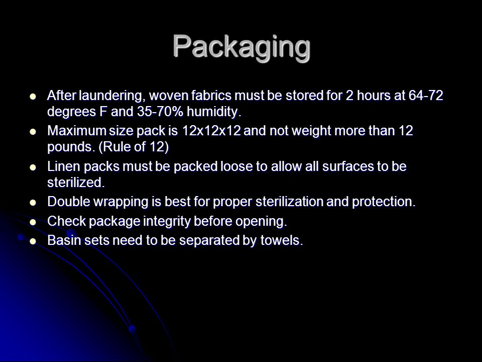 Packaging After laundering, woven fabrics must be stored for 2 hours at 64-72 degrees F and 35-70% humidity.