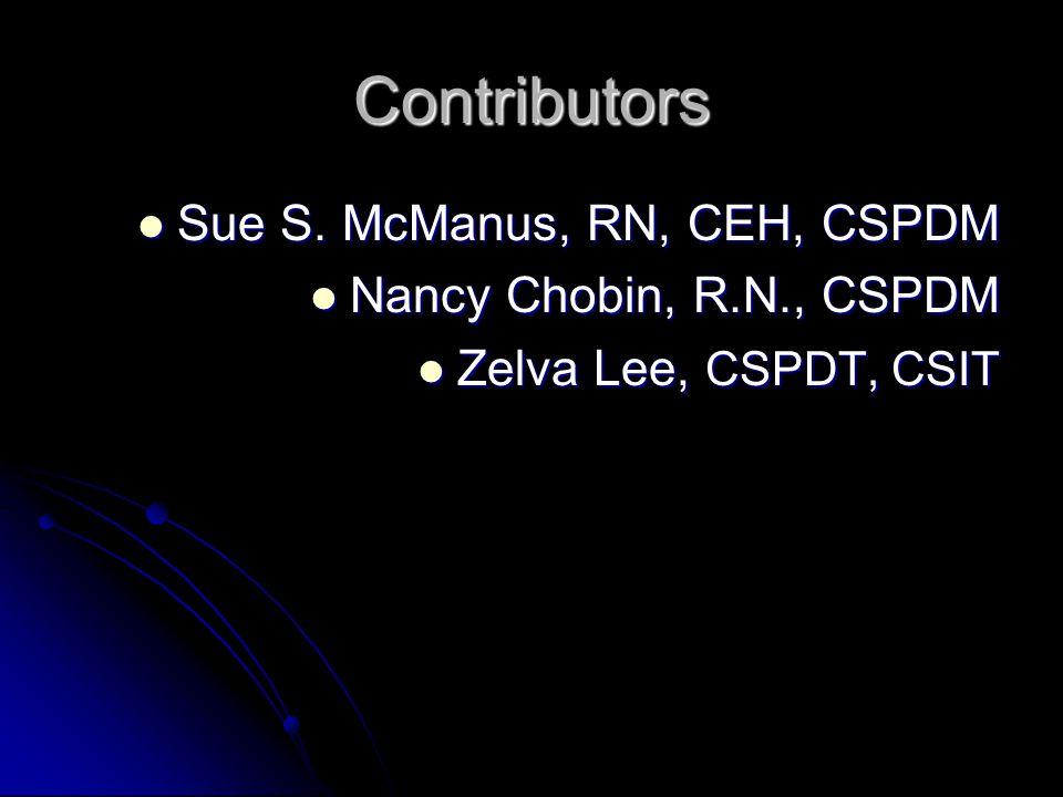 Contributors Sue S. McManus, RN, CEH, CSPDM Nancy Chobin, R.N., CSPDM