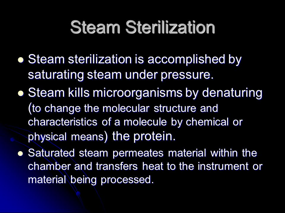 Steam Sterilization Steam sterilization is accomplished by saturating steam under pressure.