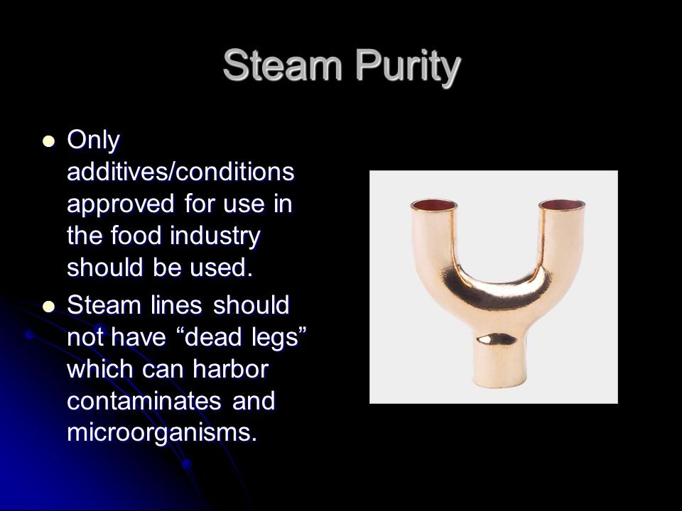 Steam Purity Only additives/conditions approved for use in the food industry should be used.