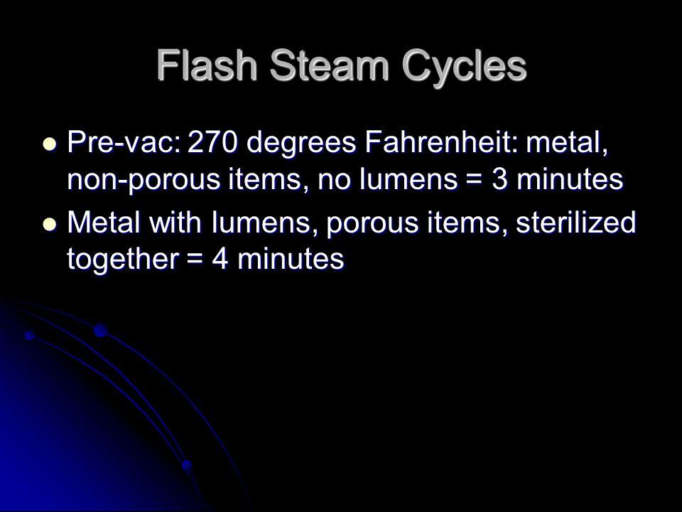 Flash Steam Cycles Pre-vac: 270 degrees Fahrenheit: metal, non-porous items, no lumens = 3 minutes.