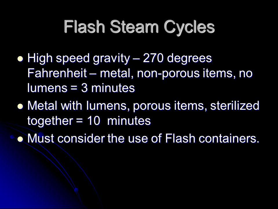 Flash Steam Cycles High speed gravity – 270 degrees Fahrenheit – metal, non-porous items, no lumens = 3 minutes.