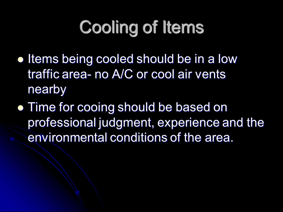 Cooling of Items Items being cooled should be in a low traffic area- no A/C or cool air vents nearby.
