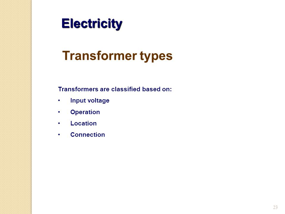 Electricity Transformer types Transformers are classified based on: