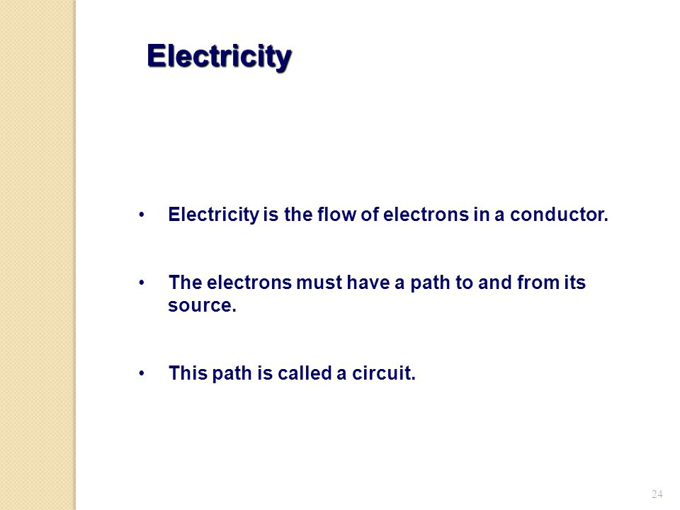 Electricity Electricity is the flow of electrons in a conductor.