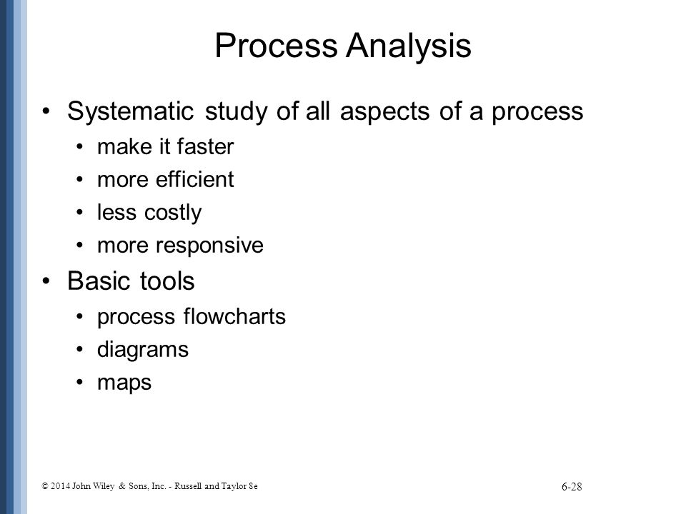 Process Analysis Systematic study of all aspects of a process