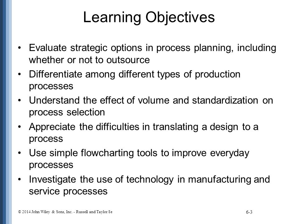 Learning Objectives Evaluate strategic options in process planning, including whether or not to outsource.