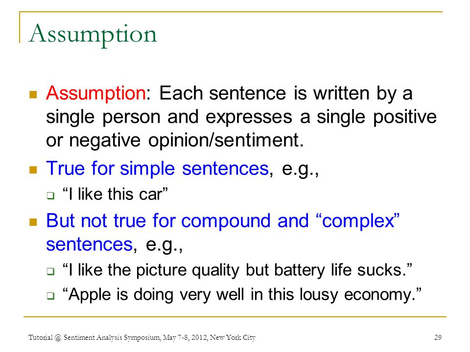 Assumption Assumption: Each sentence is written by a single person and expresses a single positive or negative opinion/sentiment.