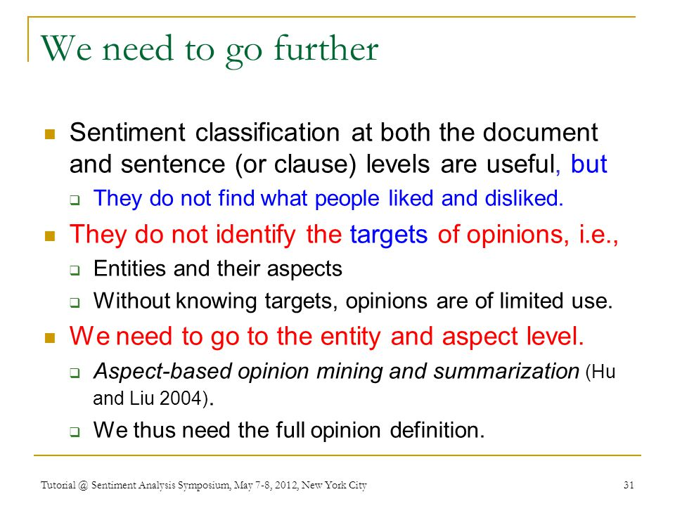 We need to go further Sentiment classification at both the document and sentence (or clause) levels are useful, but.