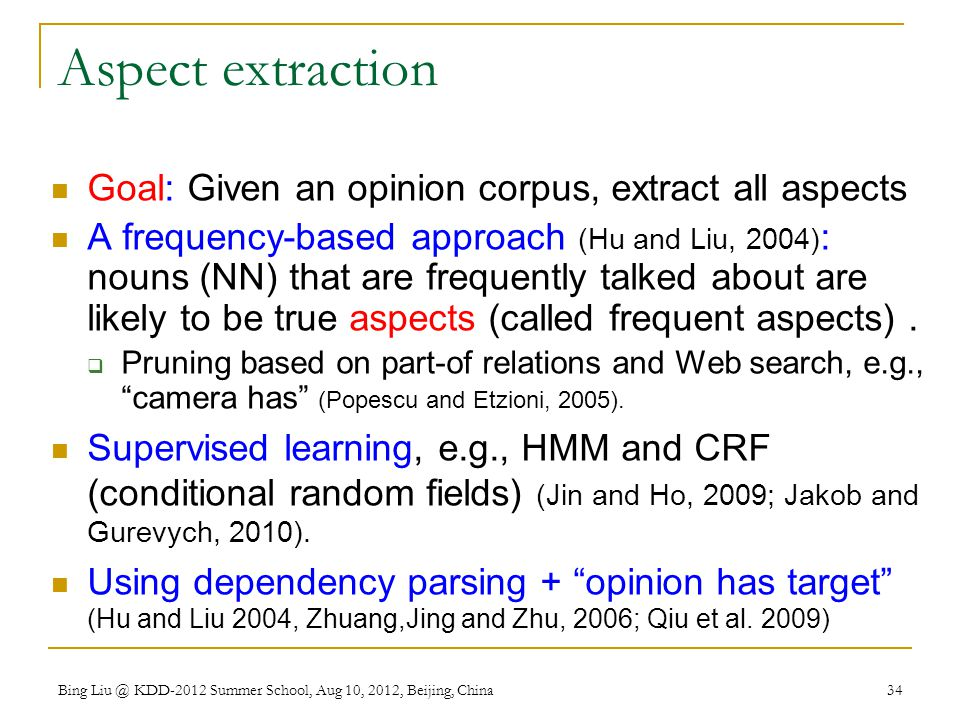 Aspect extraction Goal: Given an opinion corpus, extract all aspects