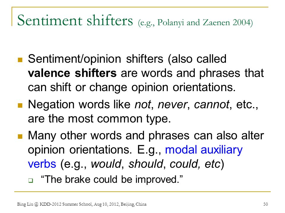 Sentiment shifters (e.g., Polanyi and Zaenen 2004)